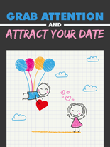 Grab Attention and Attract Your Date