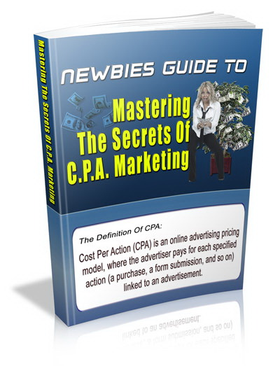 Newbies Guide To Mastering The Secrets of CPA Marketing