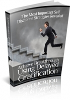 Achieve Breakthrough Using Delayed Gratification